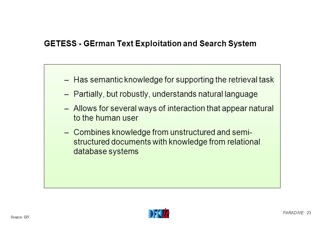 PARADIME: 23 Source: GN GETESS - GErman Text Exploitation and Search System –Has semantic knowledge for supporting the retrieval task –Partially, but