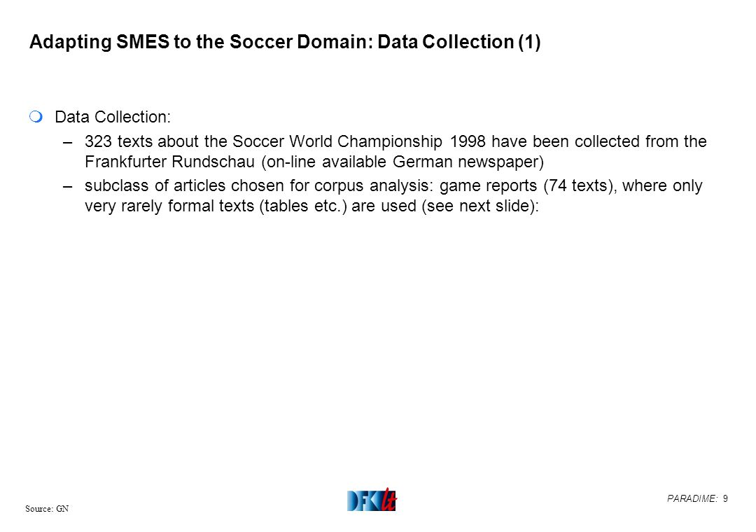 PARADIME: 9 Source: GN Adapting SMES to the Soccer Domain: Data Collection (1) mData Collection: –323 texts about the Soccer World Championship 1998 h