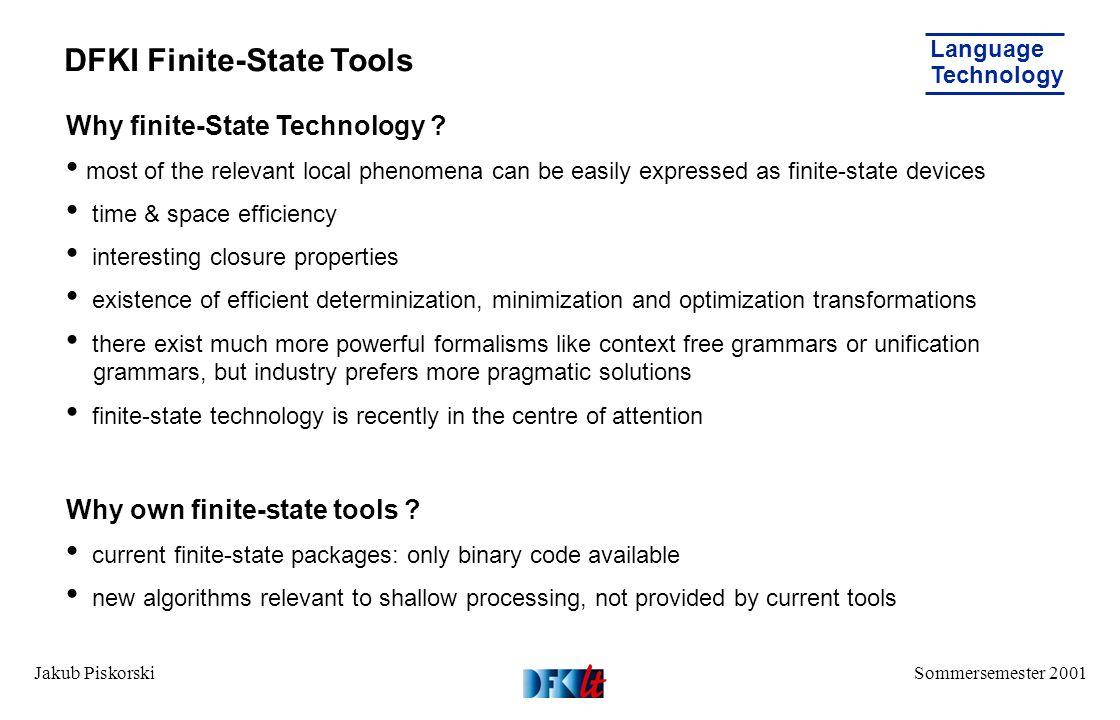 Sommersemester 2001 Language Technology Jakub Piskorski DFKI Finite-State Tools Why finite-State Technology .
