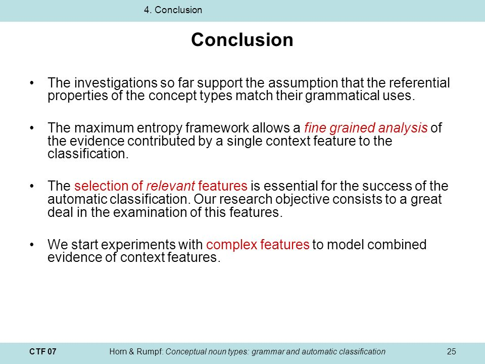 CTF 07Horn & Rumpf: Conceptual noun types: grammar and automatic classification25 Conclusion The investigations so far support the assumption that the referential properties of the concept types match their grammatical uses.