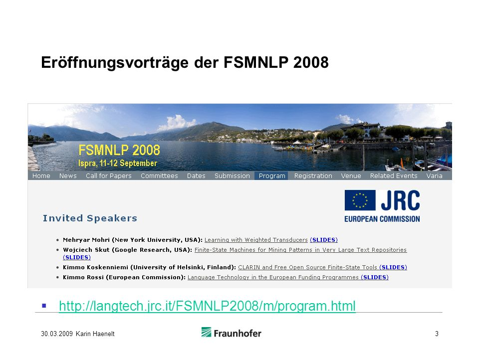 Eröffnungsvorträge der FSMNLP 2008 http://langtech.jrc.it/FSMNLP2008/m/program.html 30.03.2009 Karin Haenelt3