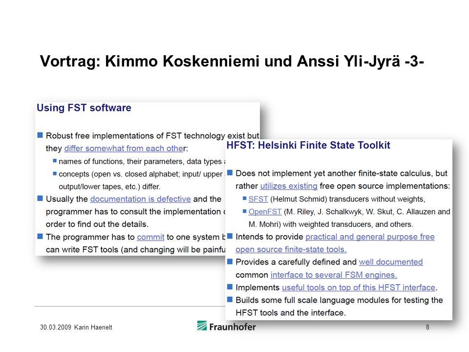 Vortrag: Kimmo Koskenniemi und Anssi Yli-Jyrä -3- 30.03.2009 Karin Haenelt8