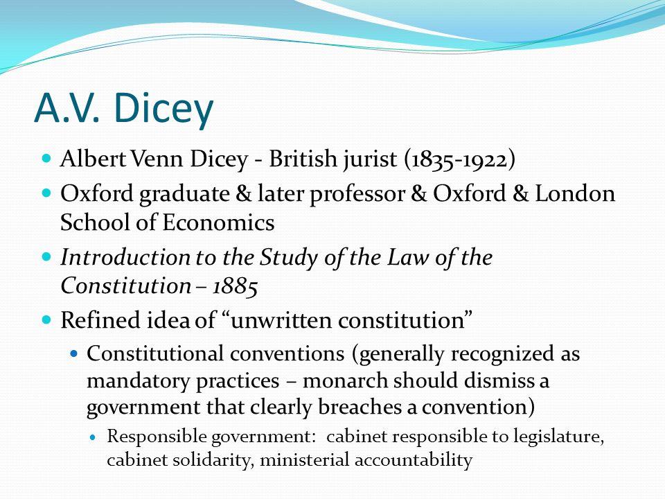 A.V. Dicey Albert Venn Dicey - British jurist (1835-1922) Oxford graduate & later professor & Oxford & London School of Economics Introduction to the