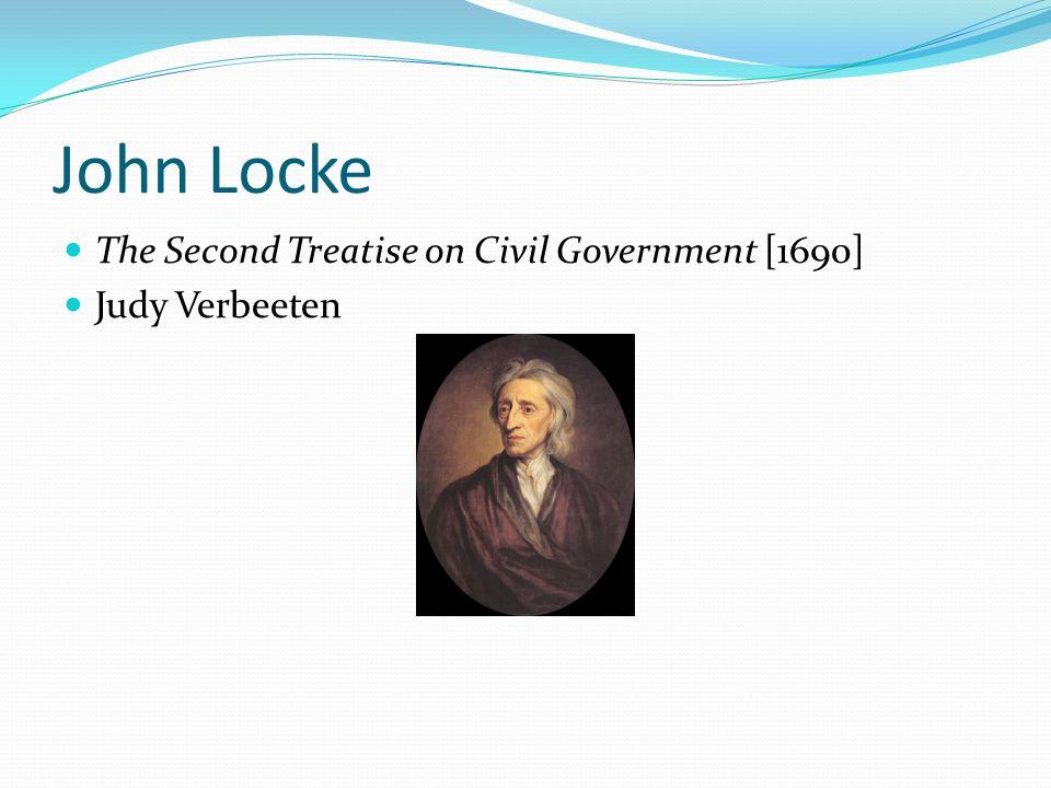 John Locke The Second Treatise on Civil Government [1690] Judy Verbeeten