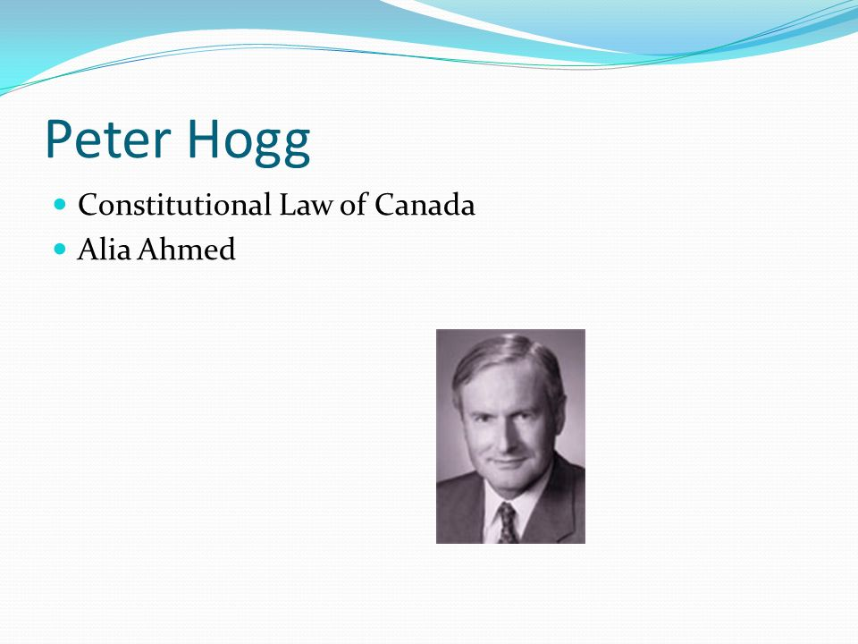 Peter Hogg Constitutional Law of Canada Alia Ahmed