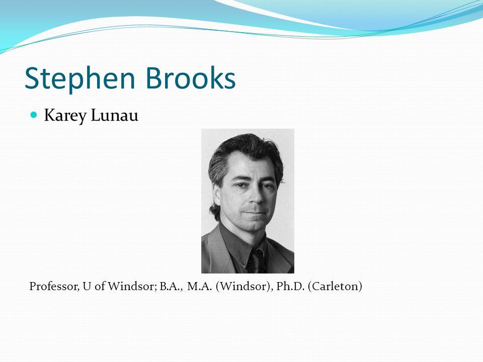 Stephen Brooks Karey Lunau Professor, U of Windsor; B.A., M.A. (Windsor), Ph.D. (Carleton)