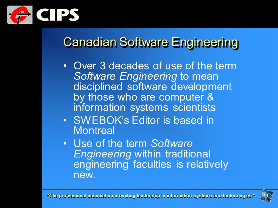 The professional association providing leadership in information systems and technologies. Canadian Software Engineering Over 3 decades of use of the