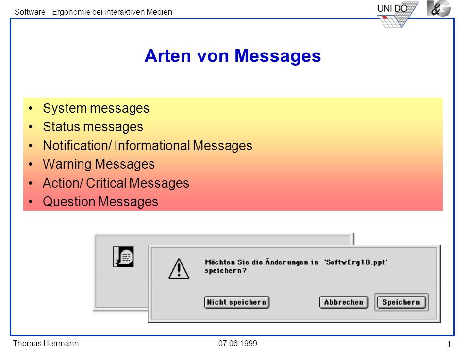 Thomas Herrmann Software - Ergonomie bei interaktiven Medien 07.06.1999 1 Arten von Messages System messages Status messages Notification/ Information