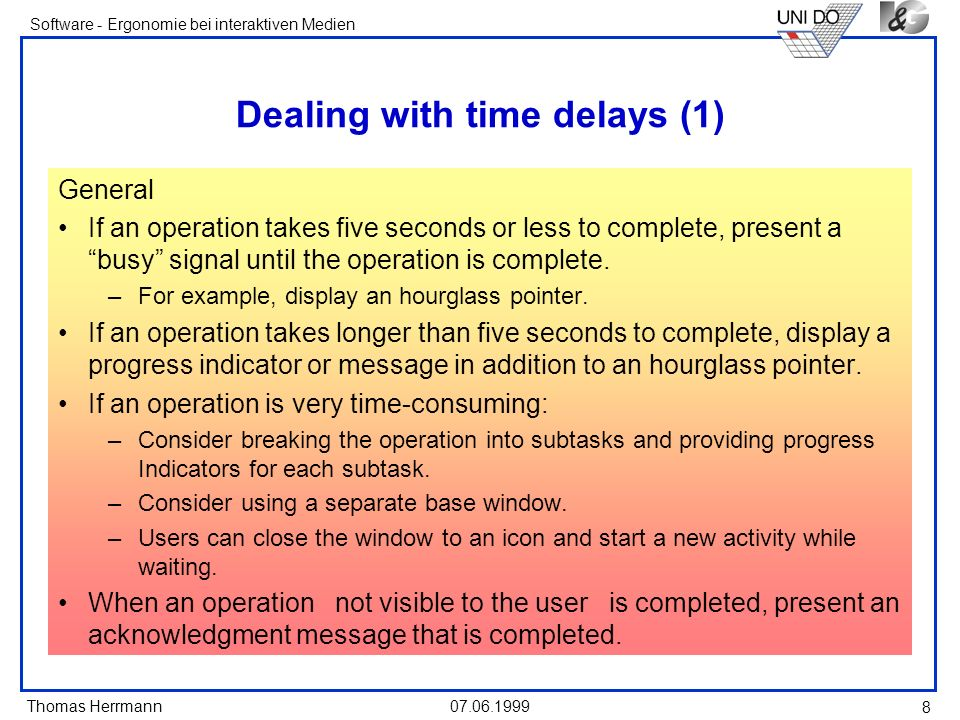 Thomas Herrmann Software - Ergonomie bei interaktiven Medien 07.06.1999 8 Dealing with time delays (1) General If an operation takes five seconds or l