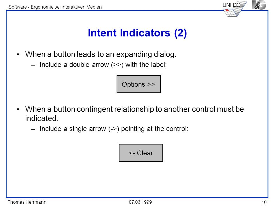 Thomas Herrmann Software - Ergonomie bei interaktiven Medien 07.06.1999 10 Intent Indicators (2) When a button leads to an expanding dialog: –Include