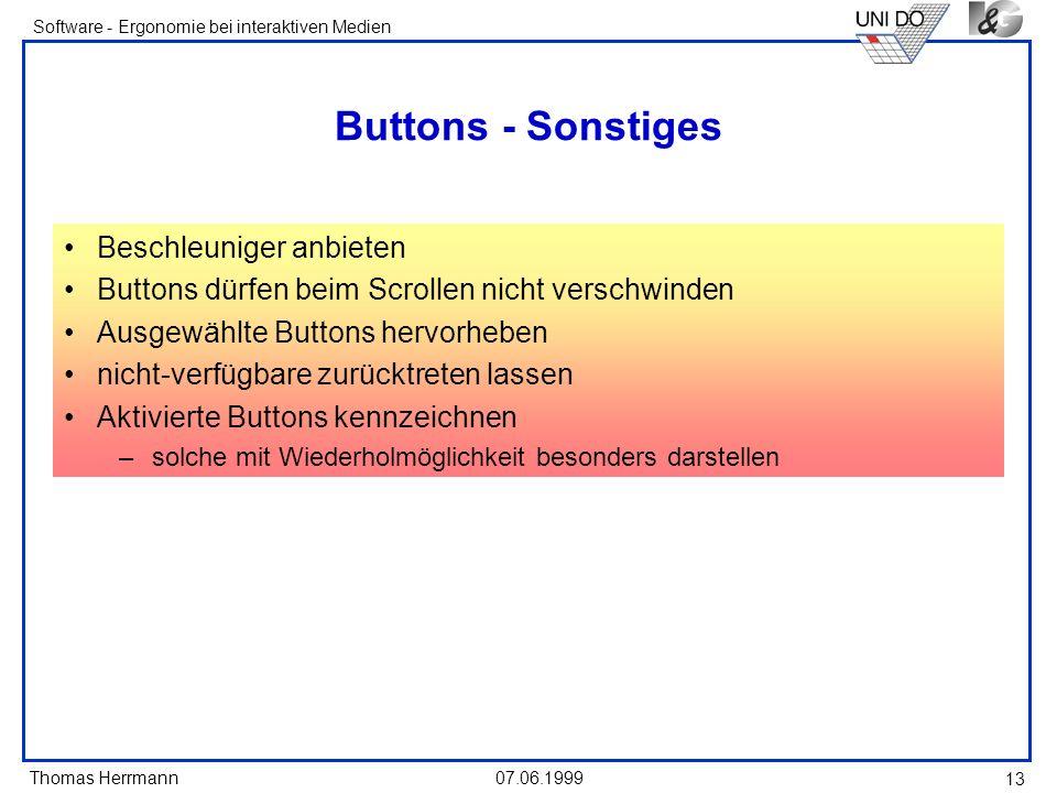 Thomas Herrmann Software - Ergonomie bei interaktiven Medien 07.06.1999 13 Buttons - Sonstiges Beschleuniger anbieten Buttons dürfen beim Scrollen nic