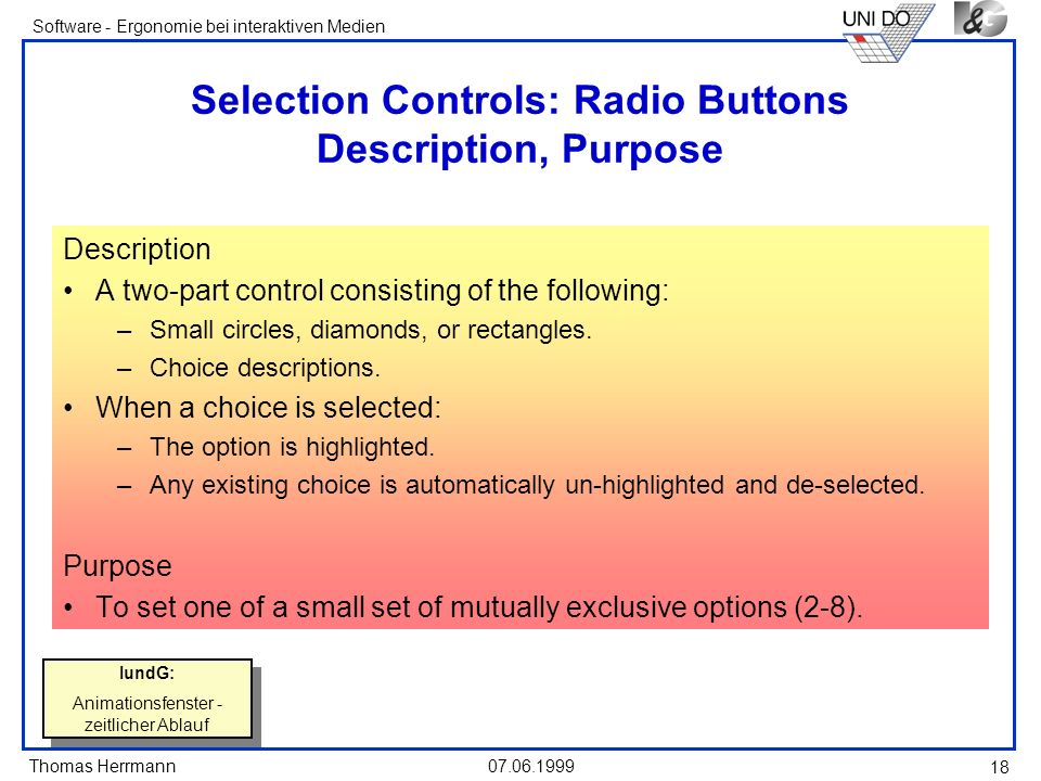 Thomas Herrmann Software - Ergonomie bei interaktiven Medien 07.06.1999 18 Selection Controls: Radio Buttons Description, Purpose Description A two-pa