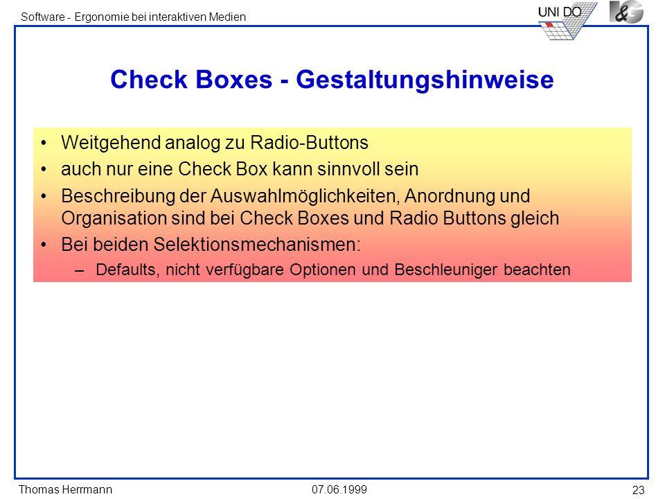Thomas Herrmann Software - Ergonomie bei interaktiven Medien 07.06.1999 23 Check Boxes - Gestaltungshinweise Weitgehend analog zu Radio-Buttons auch n