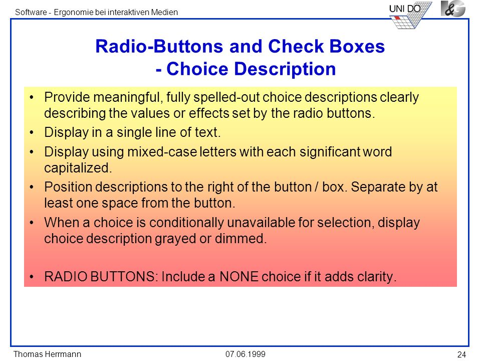 Thomas Herrmann Software - Ergonomie bei interaktiven Medien 07.06.1999 24 Radio-Buttons and Check Boxes - Choice Description Provide meaningful, full