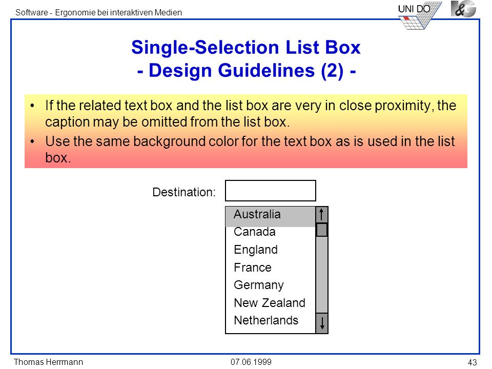 Thomas Herrmann Software - Ergonomie bei interaktiven Medien 07.06.1999 43 Single-Selection List Box - Design Guidelines (2) - If the related text box
