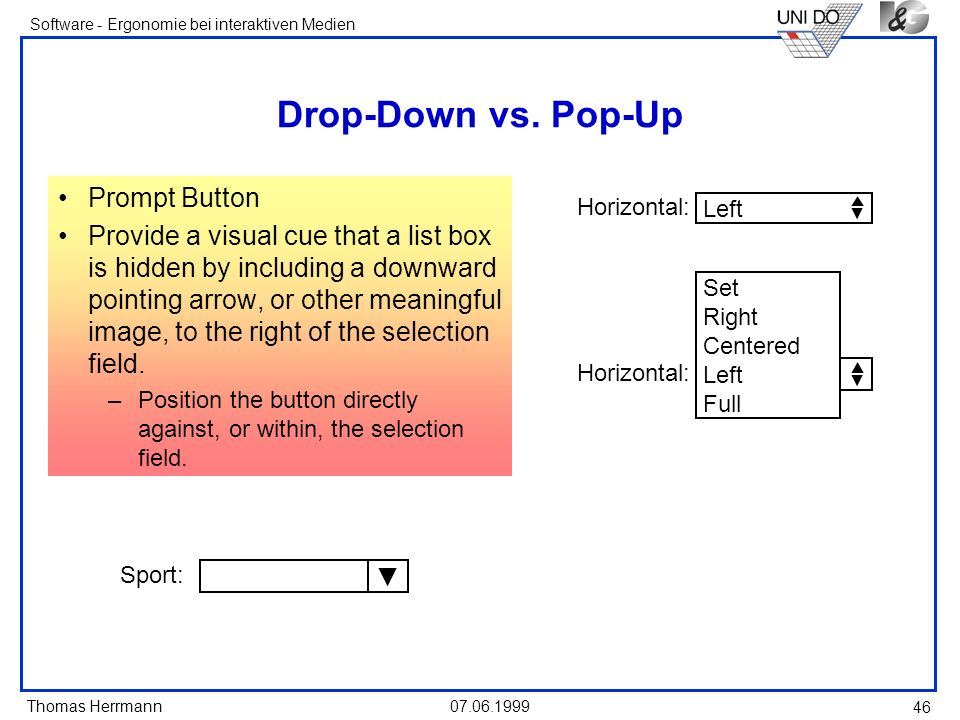 Thomas Herrmann Software - Ergonomie bei interaktiven Medien 07.06.1999 46 Drop-Down vs. Pop-Up Prompt Button Provide a visual cue that a list box is