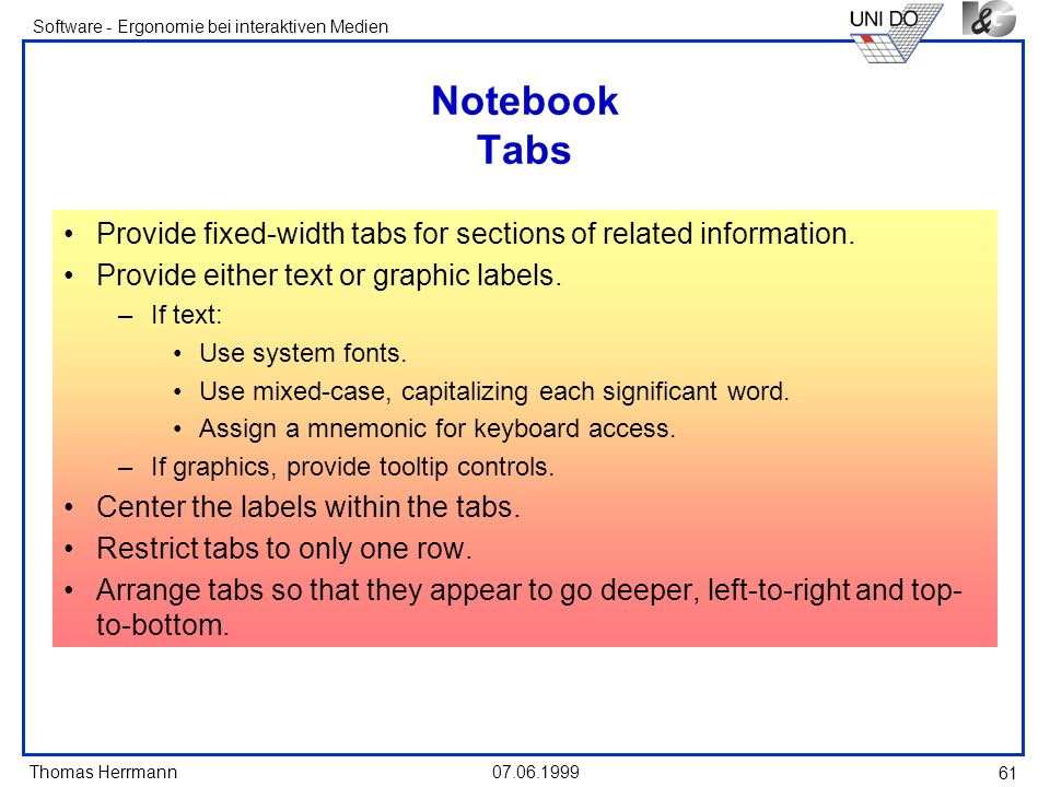 Thomas Herrmann Software - Ergonomie bei interaktiven Medien 07.06.1999 61 Notebook Tabs Provide fixed-width tabs for sections of related information.
