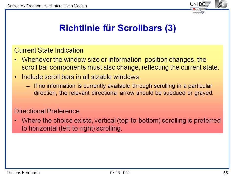Thomas Herrmann Software - Ergonomie bei interaktiven Medien 07.06.1999 65 Richtlinie für Scrollbars (3) Current State Indication Whenever the window
