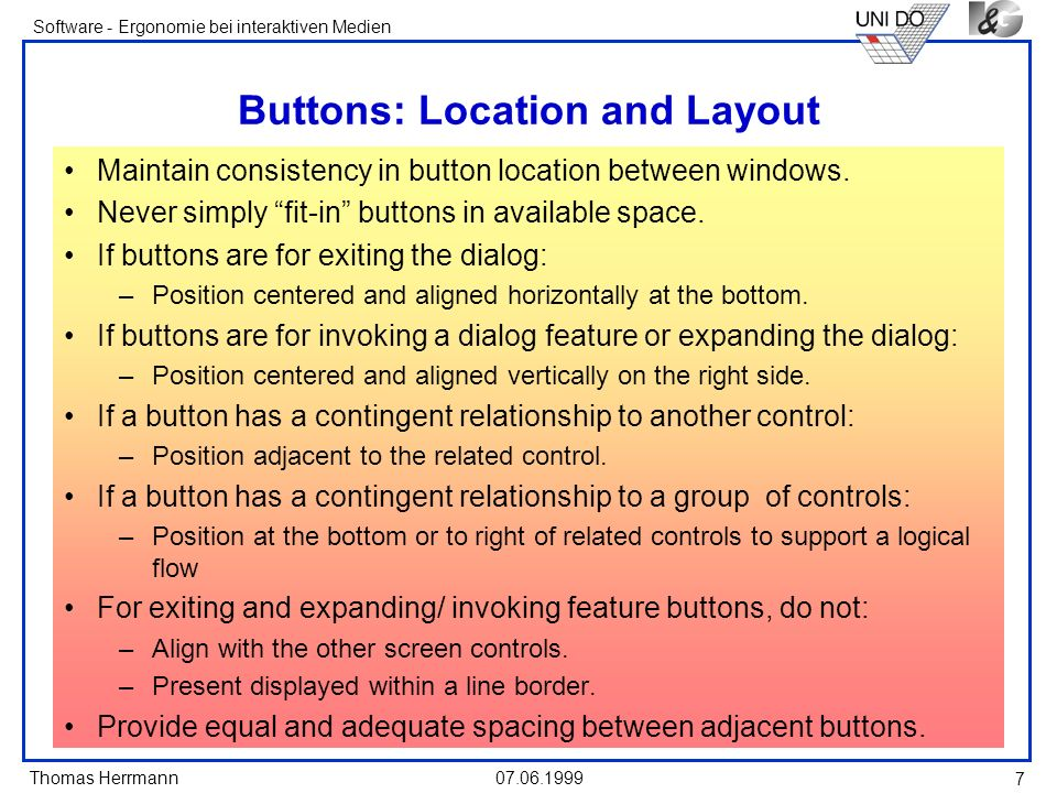 Thomas Herrmann Software - Ergonomie bei interaktiven Medien 07.06.1999 7 Buttons: Location and Layout Maintain consistency in button location between