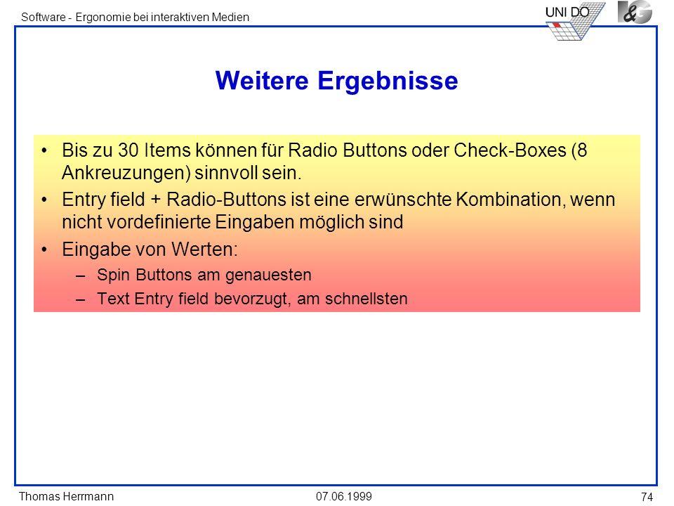 Thomas Herrmann Software - Ergonomie bei interaktiven Medien 07.06.1999 74 Weitere Ergebnisse Bis zu 30 Items können für Radio Buttons oder Check-Boxe