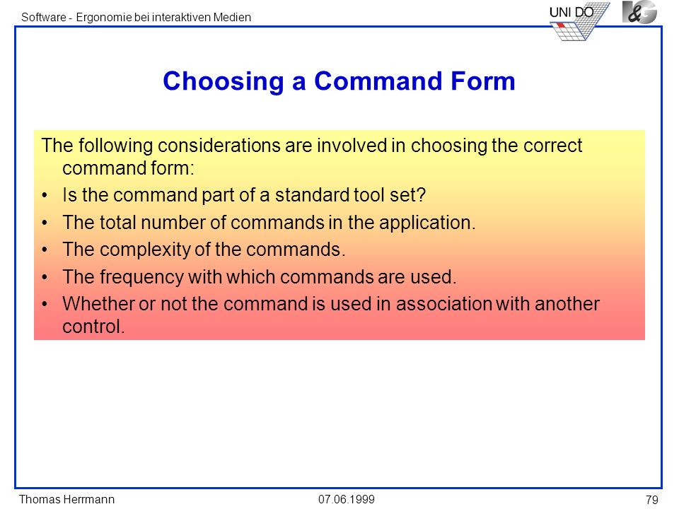 Thomas Herrmann Software - Ergonomie bei interaktiven Medien 07.06.1999 79 Choosing a Command Form The following considerations are involved in choosi