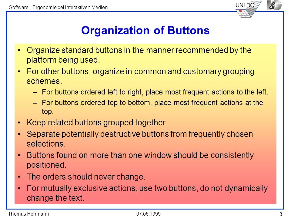 Thomas Herrmann Software - Ergonomie bei interaktiven Medien 07.06.1999 8 Organization of Buttons Organize standard buttons in the manner recommended