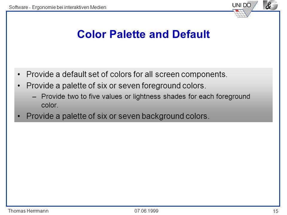 Thomas Herrmann Software - Ergonomie bei interaktiven Medien 07.06.1999 15 Color Palette and Default Provide a default set of colors for all screen co