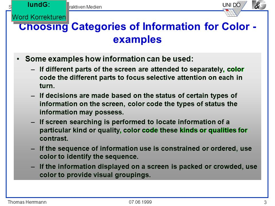 Thomas Herrmann Software - Ergonomie bei interaktiven Medien 07.06.1999 3 Choosing Categories of Information for Color - examples Some examples how in