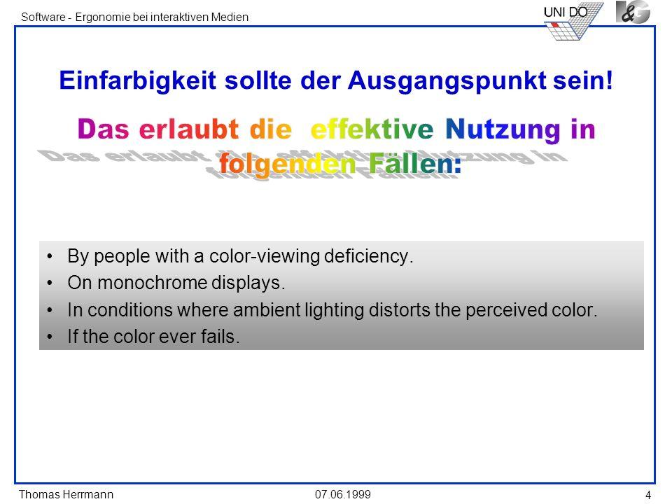 Thomas Herrmann Software - Ergonomie bei interaktiven Medien 07.06.1999 4 Einfarbigkeit sollte der Ausgangspunkt sein! By people with a color-viewing