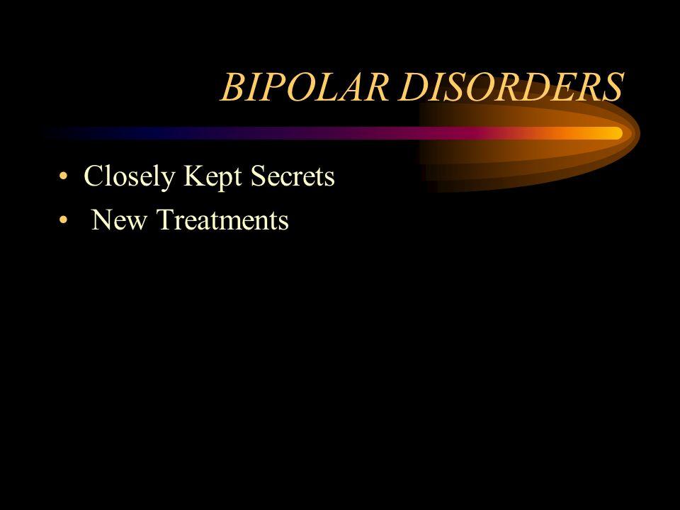 BIPOLAR DISORDERS Closely Kept Secrets New Treatments