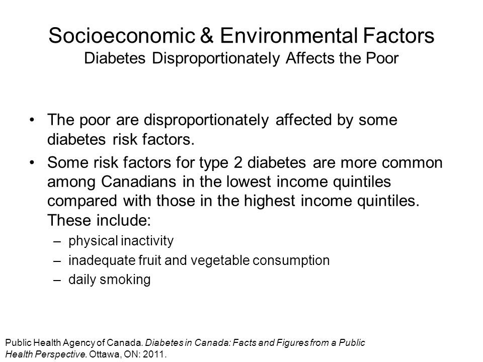 Socioeconomic & Environmental Factors Diabetes Disproportionately Affects the Poor The poor are disproportionately affected by some diabetes risk fact