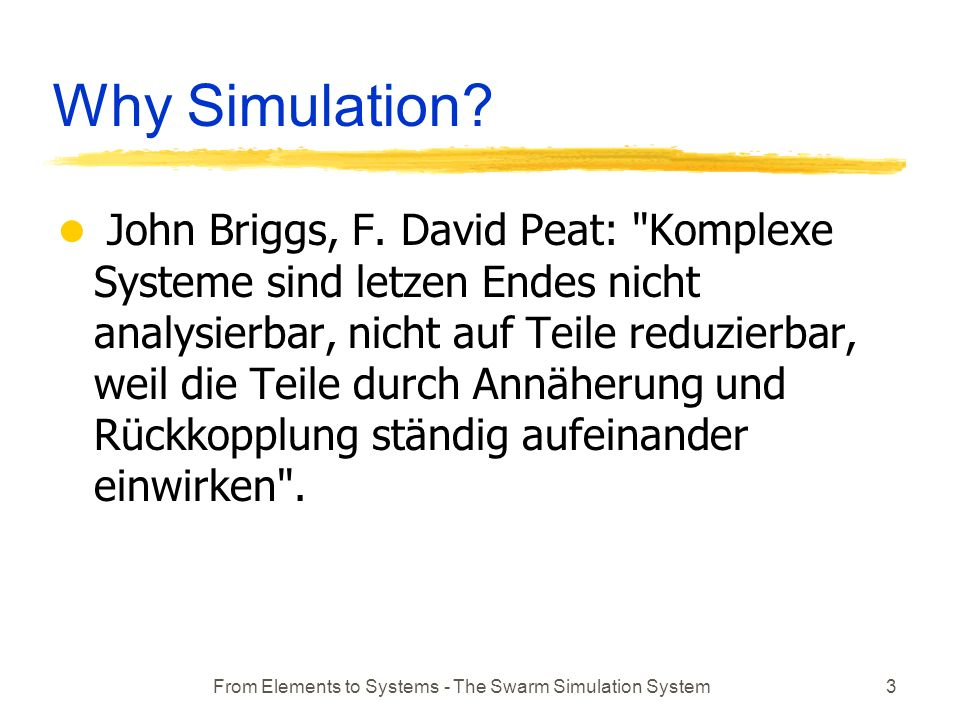 From Elements to Systems - The Swarm Simulation System3 Why Simulation.
