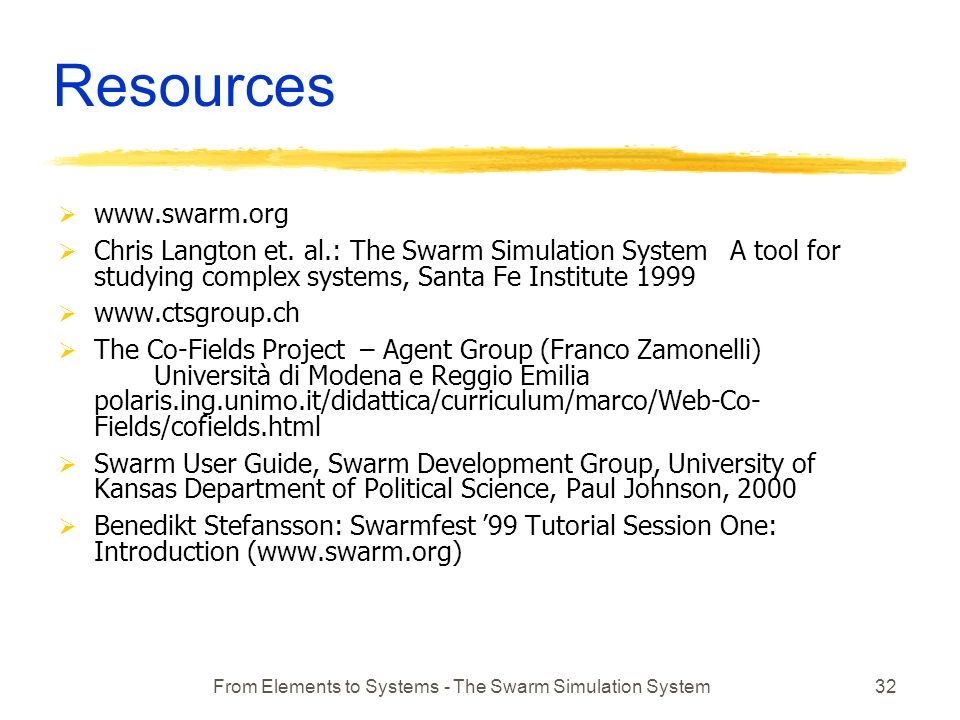 From Elements to Systems - The Swarm Simulation System32 Resources www.swarm.org Chris Langton et.