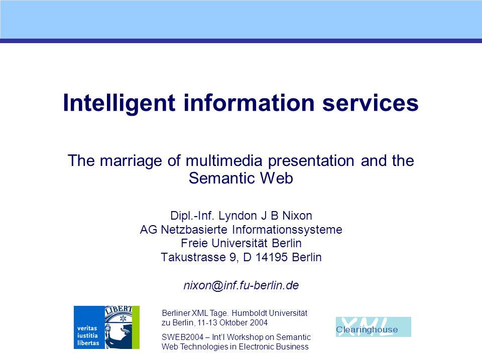 Berliner XML Tage. Humboldt Universität zu Berlin, 11-13 Oktober 2004 SWEB2004 – Intl Workshop on Semantic Web Technologies in Electronic Business Int