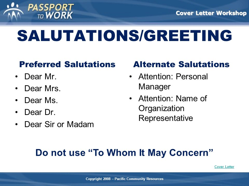 Copyright 2008 – Pacific Community Resources Cover Letter Workshop SALUTATIONS/GREETING Preferred Salutations Dear Mr. Dear Mrs. Dear Ms. Dear Dr. Dea