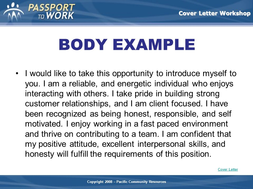 Copyright 2008 – Pacific Community Resources Cover Letter Workshop BODY EXAMPLE I would like to take this opportunity to introduce myself to you. I am