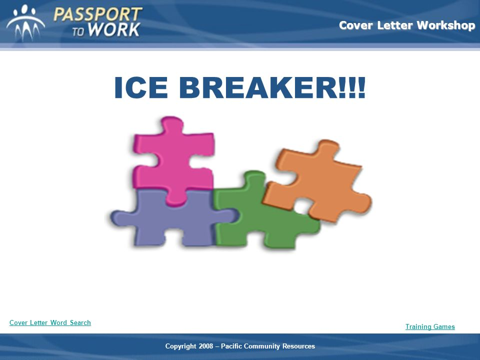 Copyright 2008 – Pacific Community Resources Cover Letter Workshop ICE BREAKER!!! Training Games Cover Letter Word Search