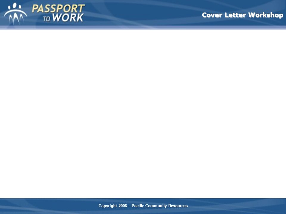 Copyright 2008 – Pacific Community Resources Cover Letter Workshop