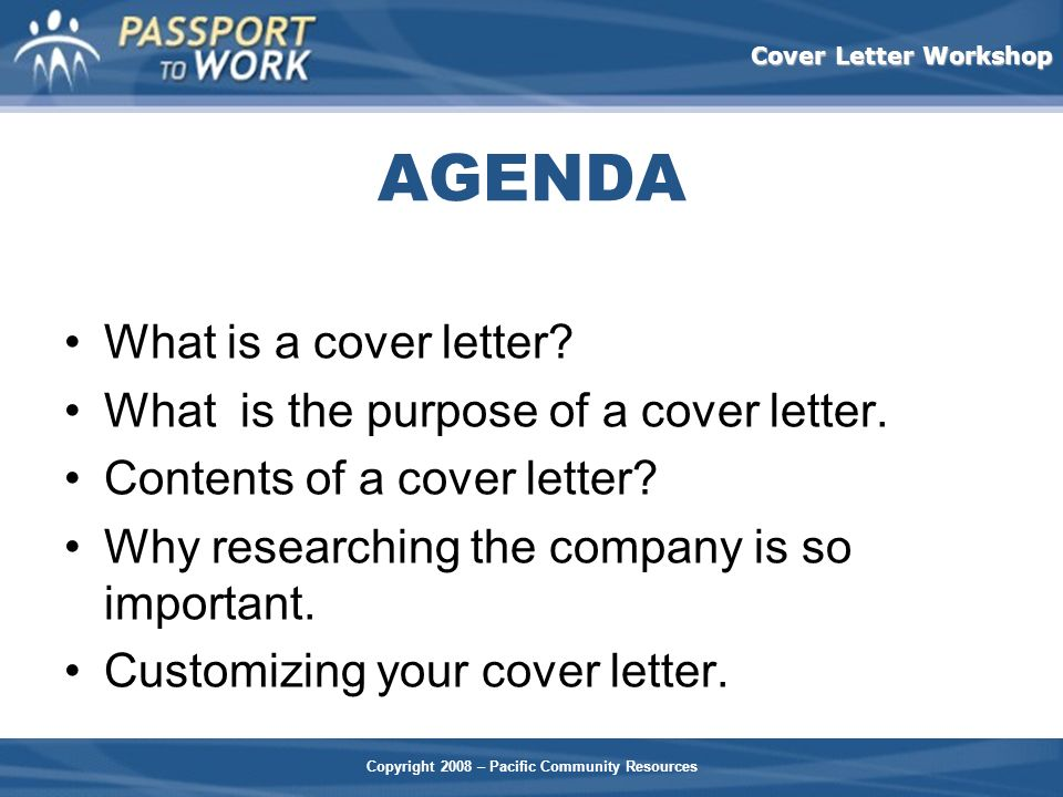 Copyright 2008 – Pacific Community Resources Cover Letter Workshop AGENDA What is a cover letter? What is the purpose of a cover letter. Contents of a