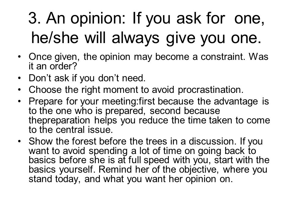 3. An opinion: If you ask for one, he/she will always give you one.