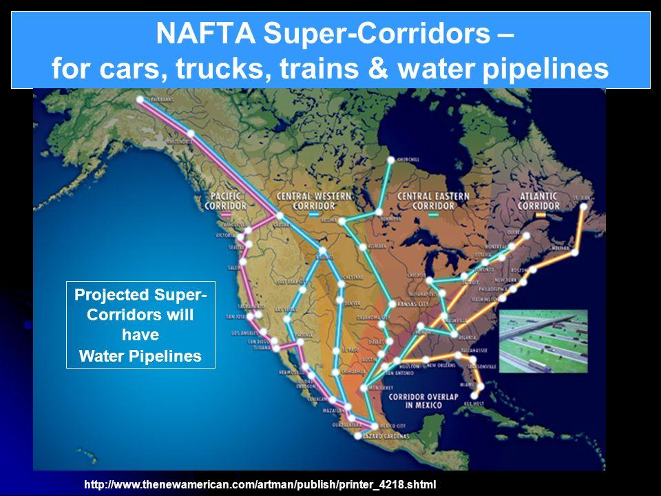 NAFTA Super-Corridors – for cars, trucks, trains & water pipelines Continental Integration – North American Union http://www.thenewamerican.com/artman