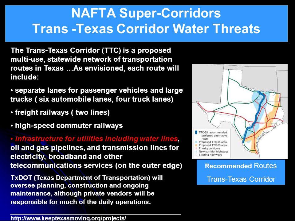 NAFTA Super-Corridors Trans -Texas Corridor Water Threats Continental Integration – North American Union The Trans-Texas Corridor (TTC) is a proposed