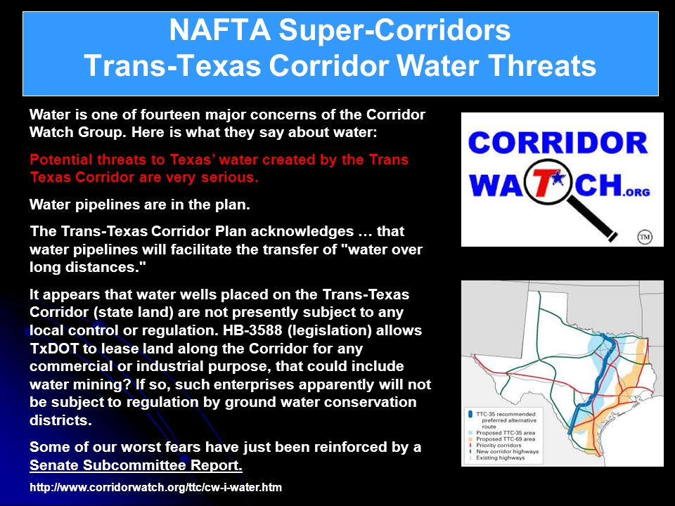 NAFTA Super-Corridors Trans-Texas Corridor Water Threats Continental Integration – North American Union Water is one of fourteen major concerns of the