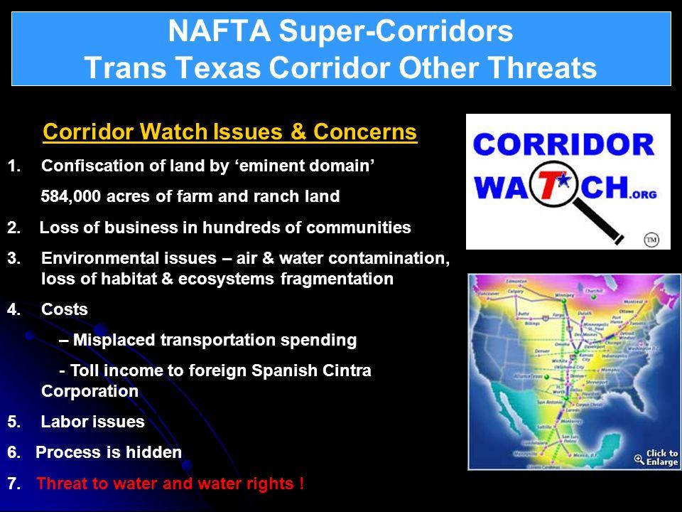 NAFTA Super-Corridors Trans Texas Corridor Other Threats Continental Integration – North American Union Corridor Watch Issues & Concerns 1.Confiscatio
