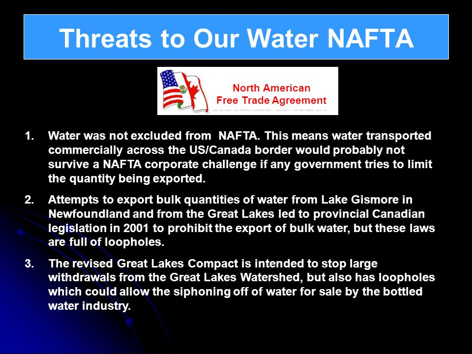 1.Water was not excluded from NAFTA. This means water transported commercially across the US/Canada border would probably not survive a NAFTA corporat