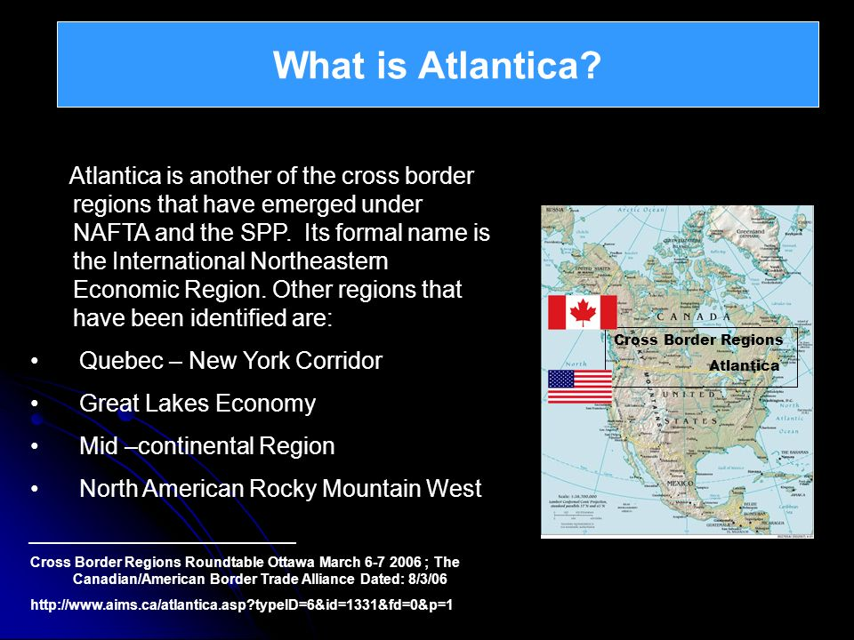 What is Atlantica? Cross Border Regions Atlantica Atlantica is another of the cross border regions that have emerged under NAFTA and the SPP. Its form