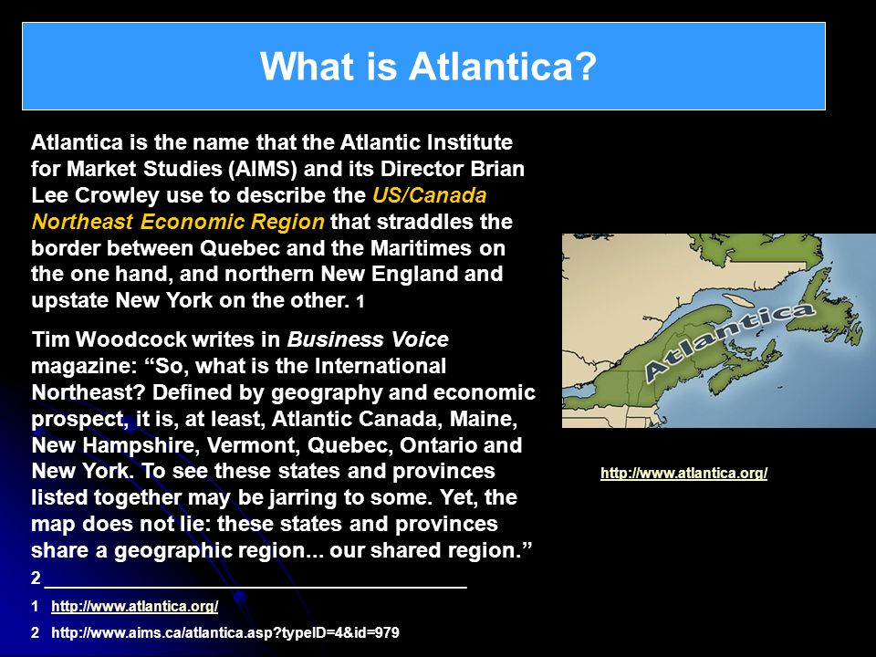 What is Atlantica? Atlantica is the name that the Atlantic Institute for Market Studies (AIMS) and its Director Brian Lee Crowley use to describe the