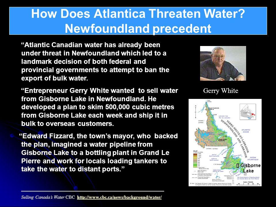 How Does Atlantica Threaten Water? Newfoundland precedent What is Atlantica ? Atlantic Canadian water has already been under threat in Newfoundland wh