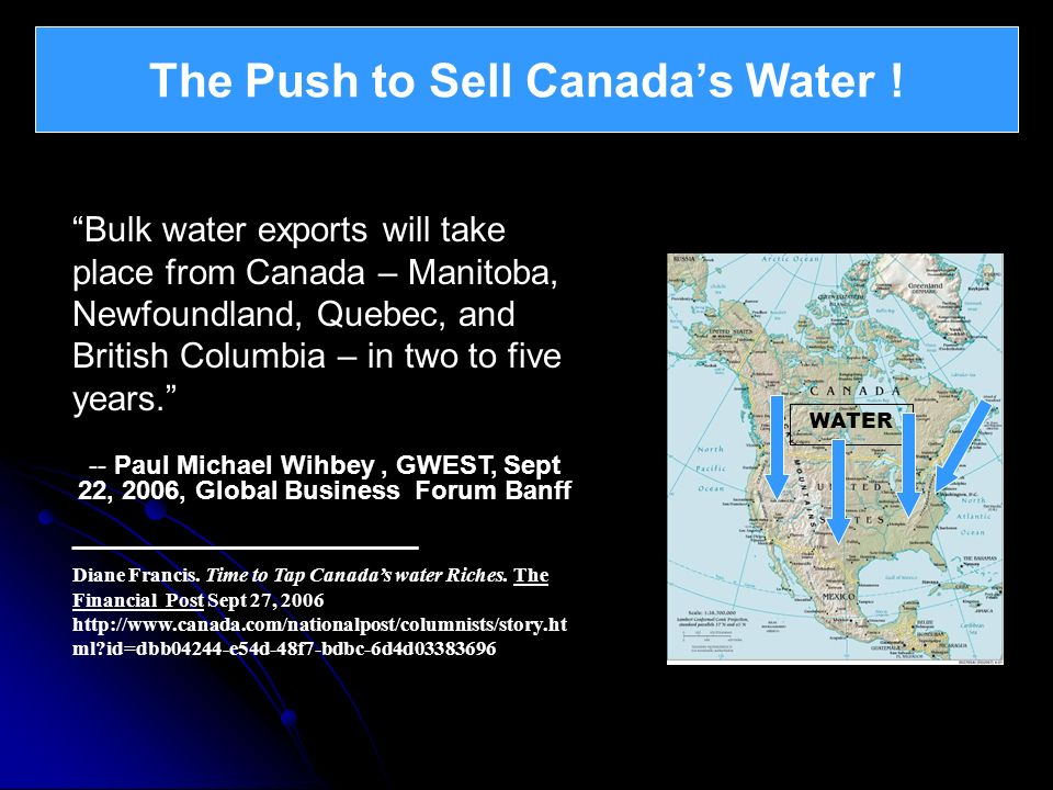 The Push to Sell Canadas Water ! What is Atlantica ? WATER Bulk water exports will take place from Canada – Manitoba, Newfoundland, Quebec, and Britis