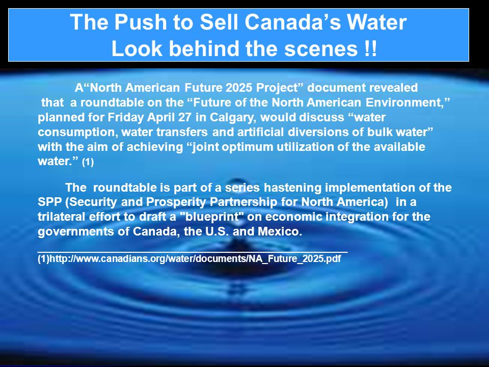 The Push to Sell Canadas Water Look behind the scenes !! ANorth American Future 2025 Project document revealed that a roundtable on the Future of the
